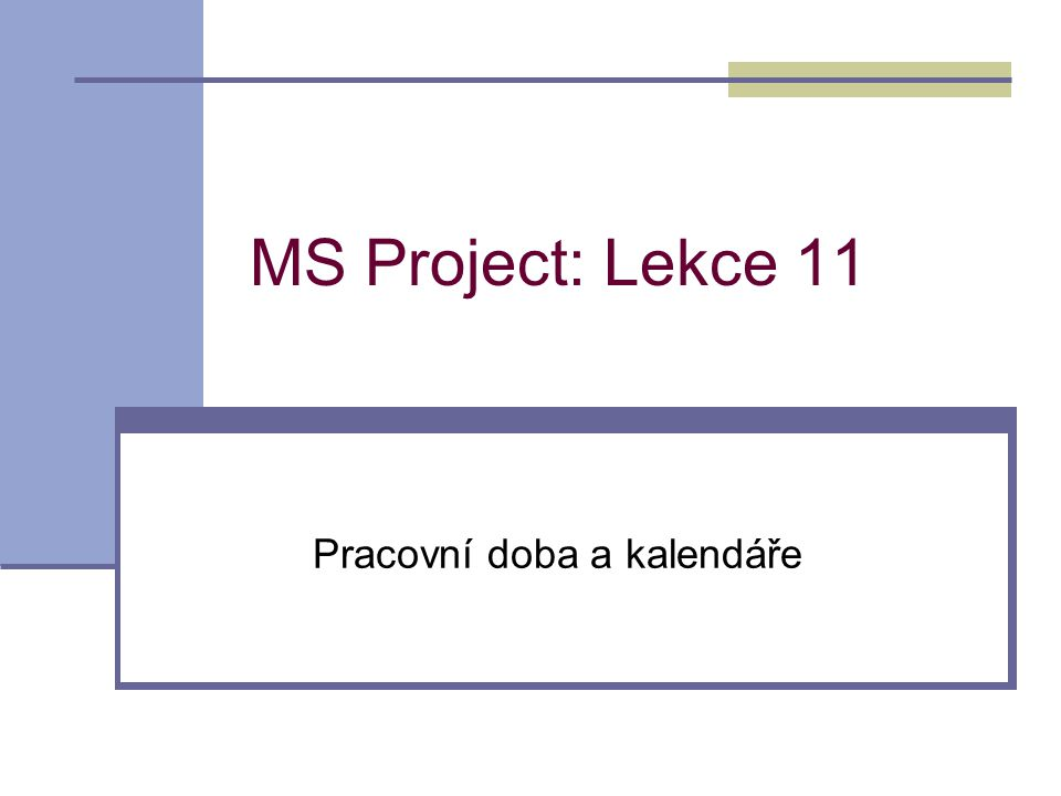 MS Project: Lekce 11 Pracovní doba a kalendáře