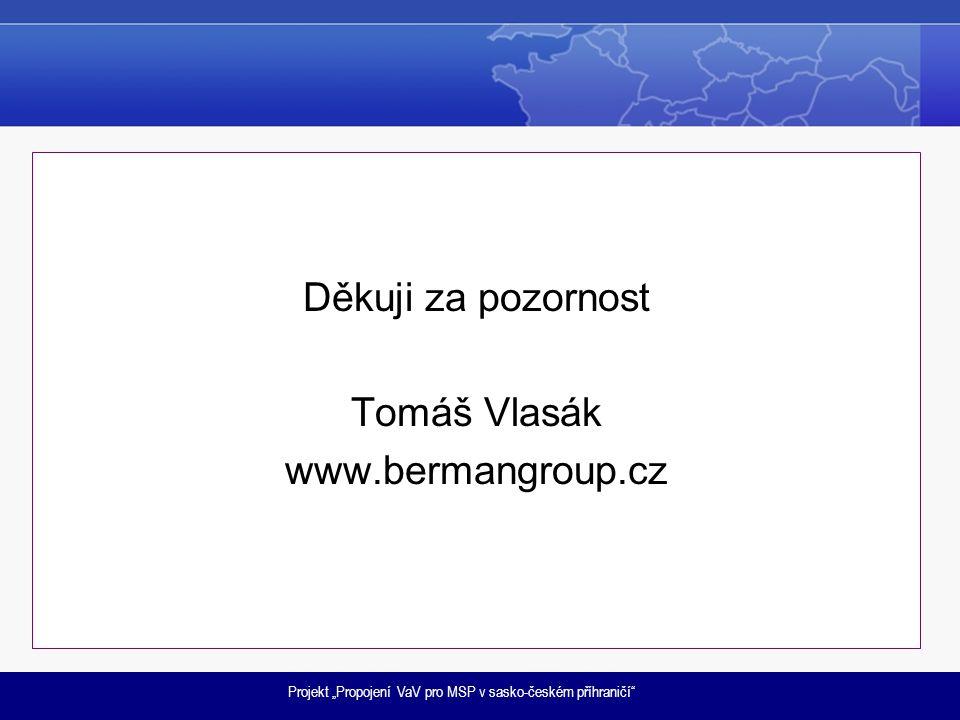 """Projekt """"Propojení VaV pro MSP v sasko-českém příhraničí"""" Děkuji za pozornost Tomáš Vlasák www.bermangroup.cz"""