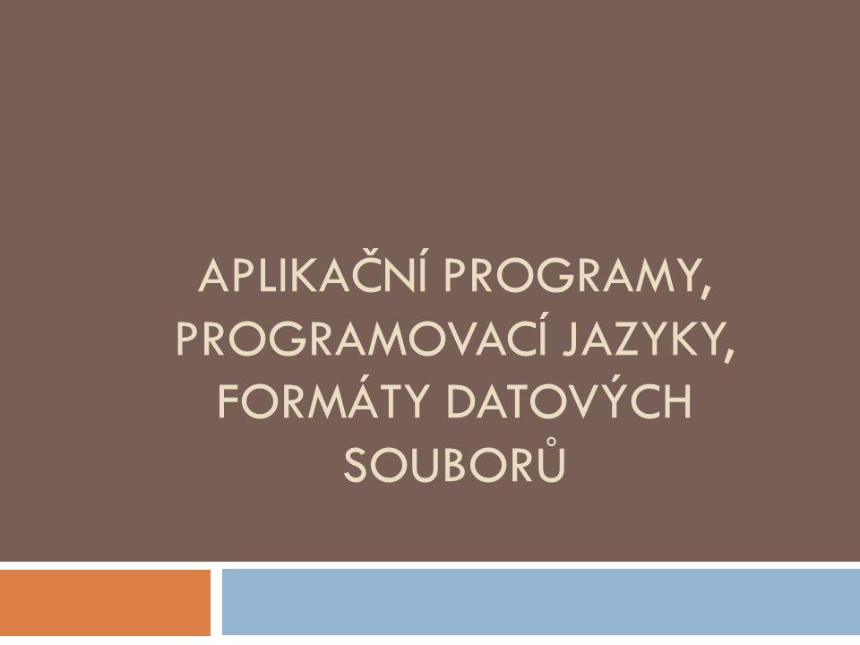 Obsah prezentace  Druhy aplikačního software (webové prohlížeče a komunikační programy, kancelářské balíky, podnikové aplikace, vývojová prostředí a překladače programovacích jazyků, grafické a CAD programy, počítačové hry, výukové programy, pomocné programy [utility] a speciální programy pro různé profese)  Funkce a význam programovacích jazyků  Pojem formát datového souboru  Vazba typů dokumentu na určitý program a její změna  Význam standardizace dokumentů  Přehled nejpoužívanějších současných typů dokumentů (HTML, TXT, DOC, XLS, ODT, ODS, PDF, PPT, WAV, JPG, MP3, WMA, MPEG,AVI atd.)