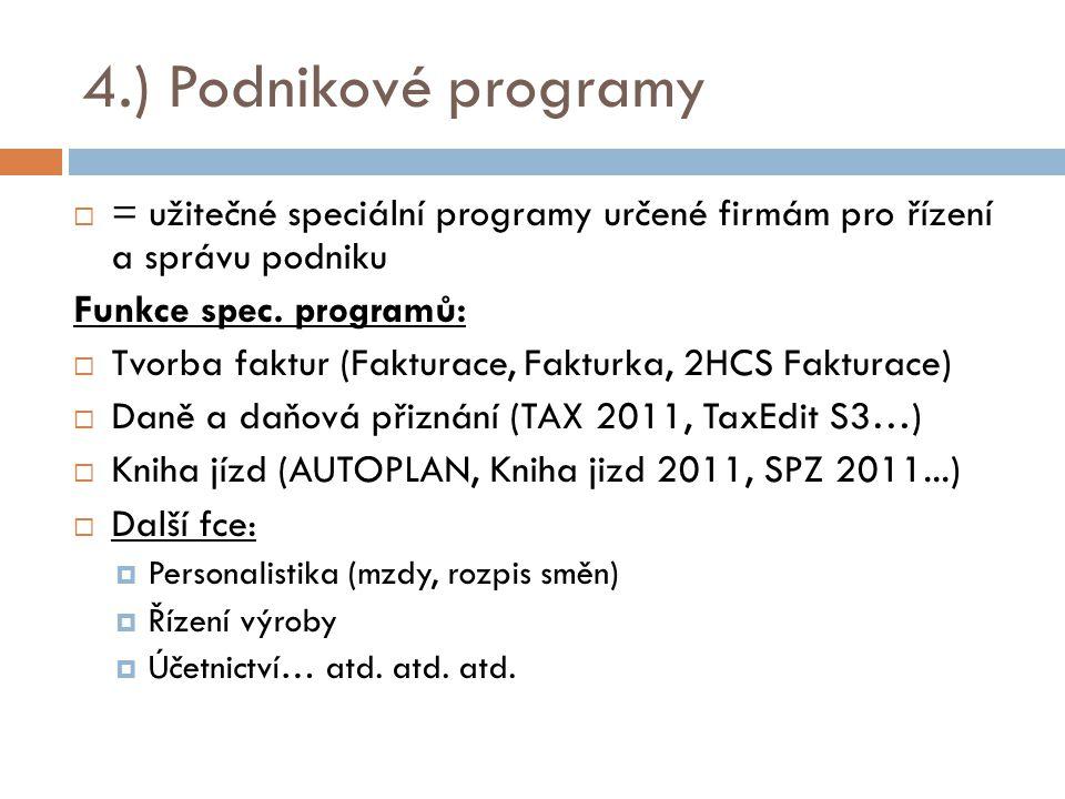 4.) Podnikové programy  = užitečné speciální programy určené firmám pro řízení a správu podniku Funkce spec. programů:  Tvorba faktur (Fakturace, Fa