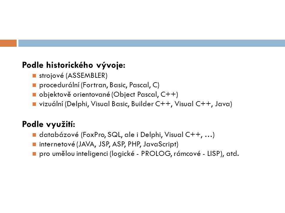 Podle historického vývoje:  strojové (ASSEMBLER)  procedurální (Fortran, Basic, Pascal, C)  objektově orientované (Object Pascal, C++)  vizuální (