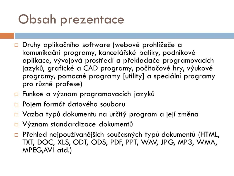 Obsah prezentace  Druhy aplikačního software (webové prohlížeče a komunikační programy, kancelářské balíky, podnikové aplikace, vývojová prostředí a
