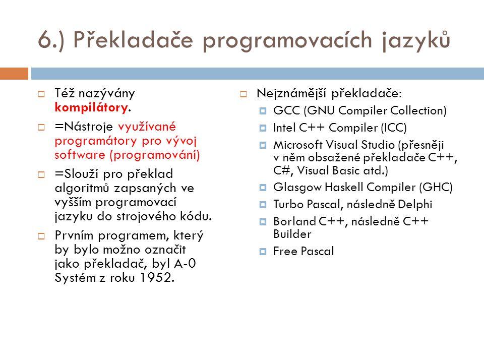 6.) Překladače programovacích jazyků  Též nazývány kompilátory.  =Nástroje využívané programátory pro vývoj software (programování)  =Slouží pro př