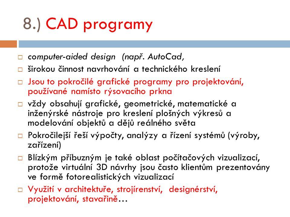 8.) CAD programy  computer-aided design (např. AutoCad,  širokou činnost navrhování a technického kreslení  Jsou to pokročilé grafické programy pro