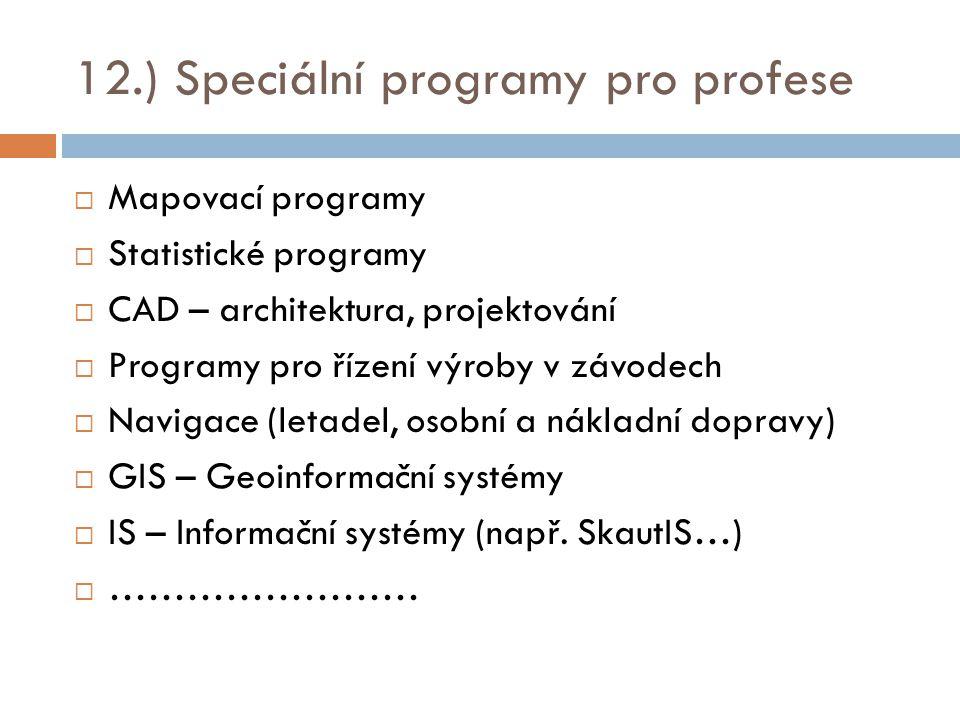 12.) Speciální programy pro profese  Mapovací programy  Statistické programy  CAD – architektura, projektování  Programy pro řízení výroby v závod