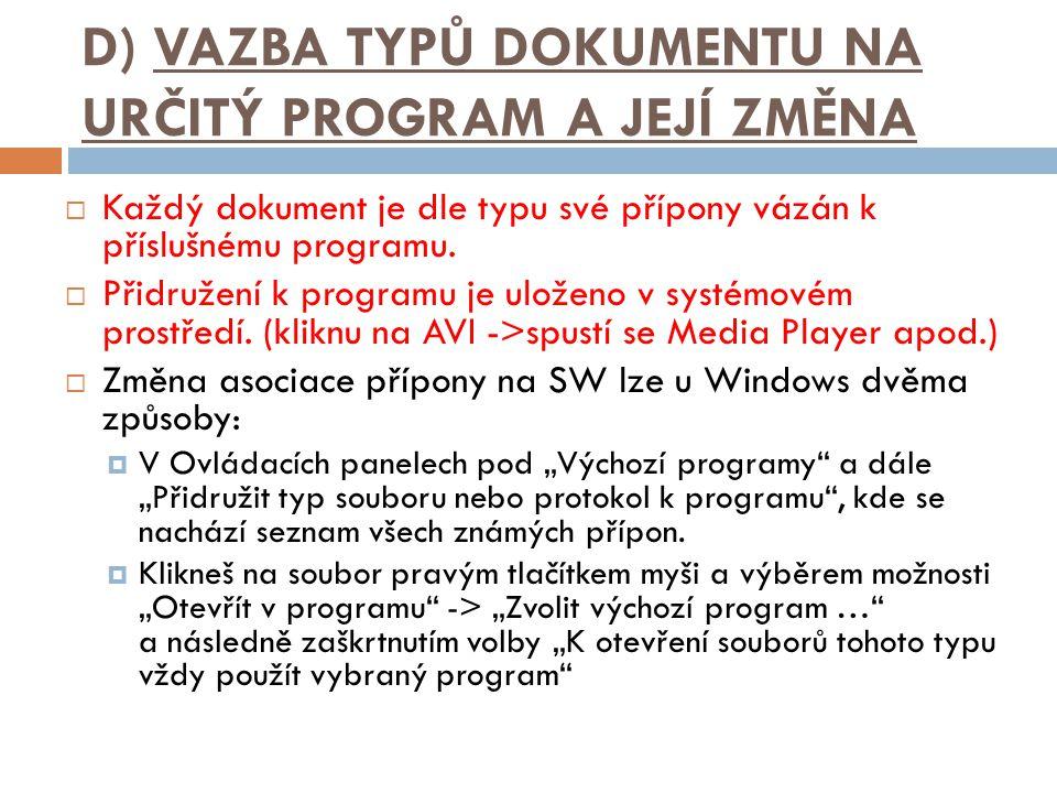 D) VAZBA TYPŮ DOKUMENTU NA URČITÝ PROGRAM A JEJÍ ZMĚNA  Každý dokument je dle typu své přípony vázán k příslušnému programu.  Přidružení k programu