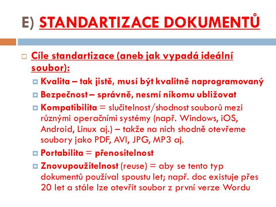 E) STANDARTIZACE DOKUMENTŮ  Cíle standartizace (aneb jak vypadá ideální soubor):  Kvalita – tak jistě, musí být kvalitně naprogramovaný  Bezpečnost
