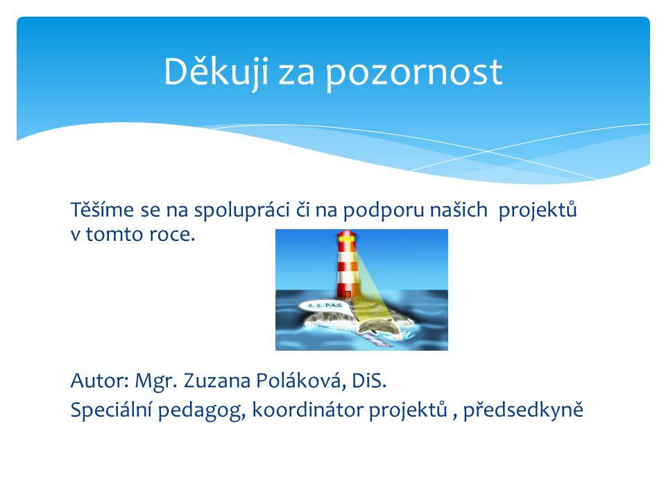 Těšíme se na spolupráci či na podporu našich projektů v tomto roce. Autor: Mgr. Zuzana Poláková, DiS. Speciální pedagog, koordinátor projektů, předsed