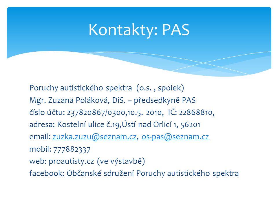 Poruchy autistického spektra (o.s., spolek) Mgr. Zuzana Poláková, DiS. – předsedkyně PAS číslo účtu: 237820867/0300,10.5. 2010, IČ: 22868810, adresa: