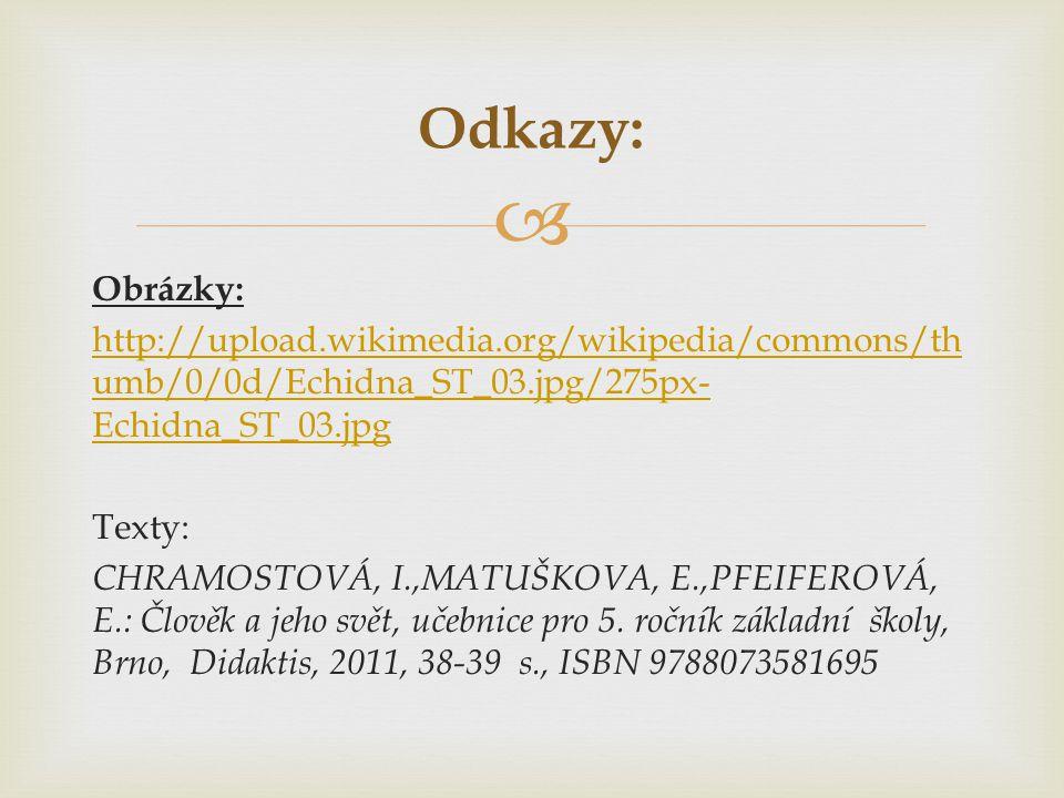  Obrázky: http://upload.wikimedia.org/wikipedia/commons/th umb/0/0d/Echidna_ST_03.jpg/275px- Echidna_ST_03.jpg Texty: CHRAMOSTOVÁ, I.,MATUŠKOVA, E.,P