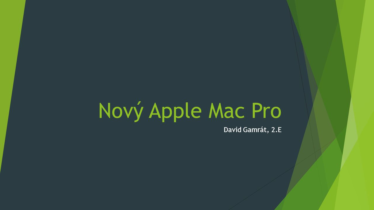 Nový Apple Mac Pro David Gamrát, 2.E
