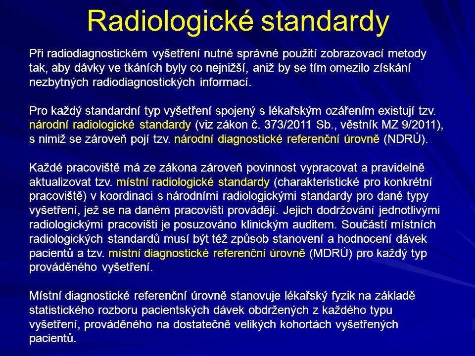 Radiologické standardy Při radiodiagnostickém vyšetření nutné správné použití zobrazovací metody tak, aby dávky ve tkáních byly co nejnižší, aniž by se tím omezilo získání nezbytných radiodiagnostických informací.