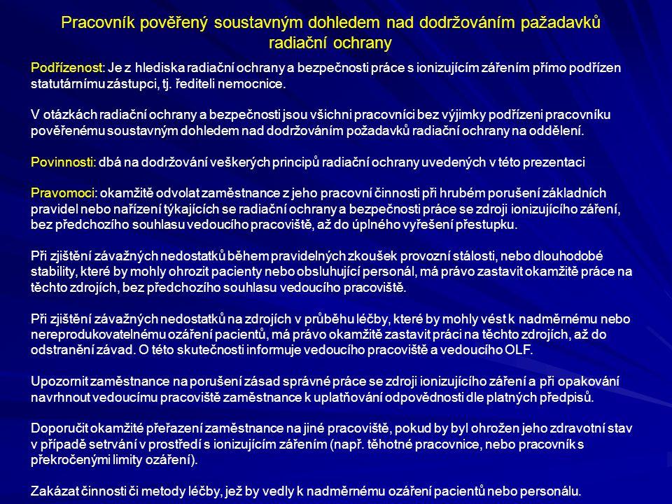 Pracovník pověřený soustavným dohledem nad dodržováním pažadavků radiační ochrany Podřízenost: Je z hlediska radiační ochrany a bezpečnosti práce s ionizujícím zářením přímo podřízen statutárnímu zástupci, tj.