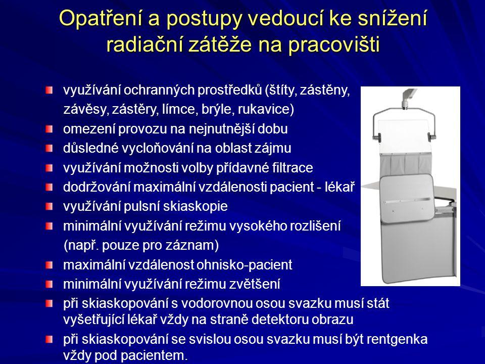 Opatření a postupy vedoucí ke snížení radiační zátěže na pracovišti využívání ochranných prostředků (štíty, zástěny, závěsy, zástěry, límce, brýle, rukavice) omezení provozu na nejnutnější dobu důsledné vycloňování na oblast zájmu využívání možnosti volby přídavné filtrace dodržování maximální vzdálenosti pacient - lékař využívání pulsní skiaskopie minimální využívání režimu vysokého rozlišení (např.
