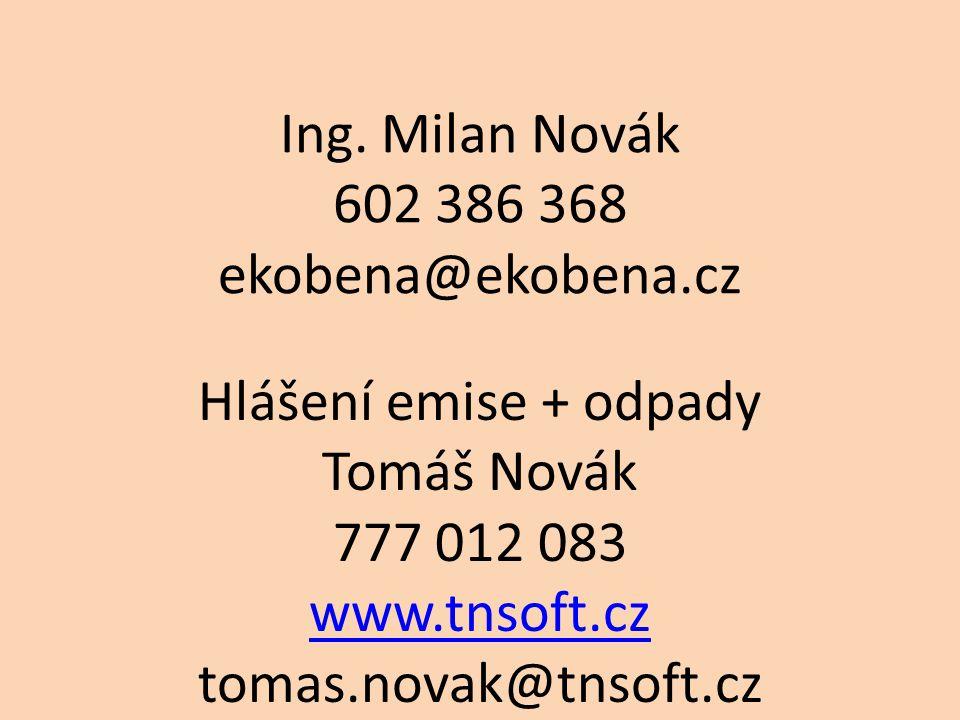 Ing. Milan Novák 602 386 368 ekobena@ekobena.cz Hlášení emise + odpady Tomáš Novák 777 012 083 www.tnsoft.cz tomas.novak@tnsoft.cz www.tnsoft.cz