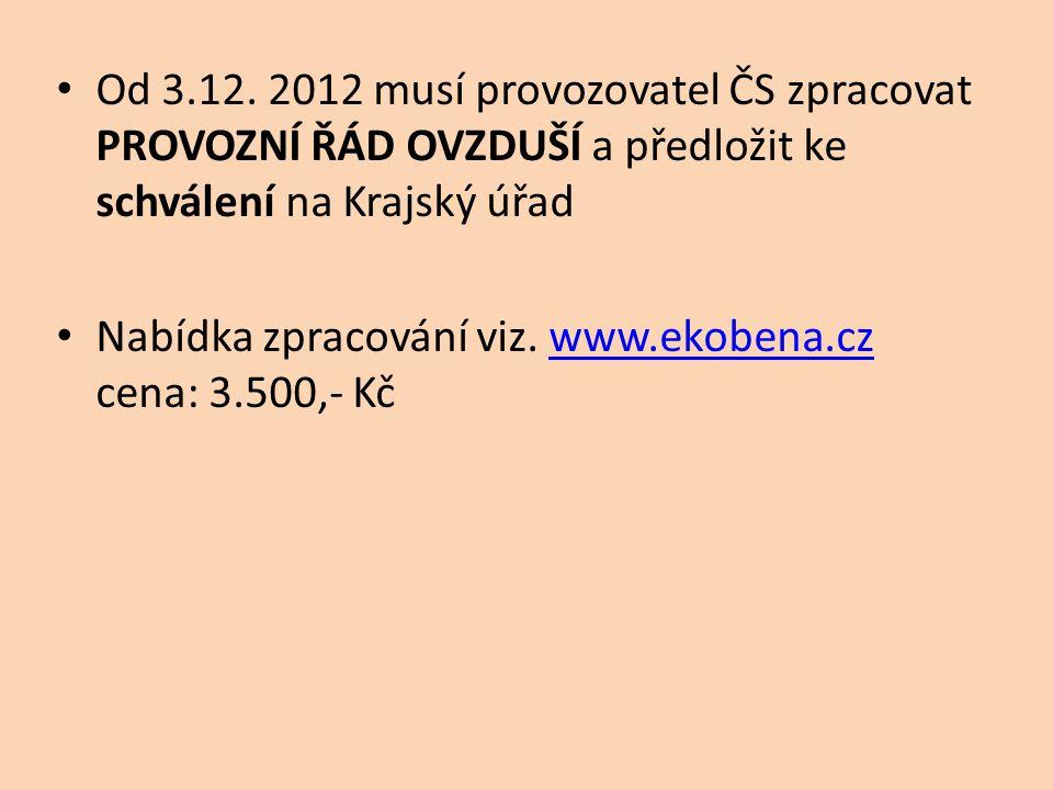 • Od 3.12. 2012 musí provozovatel ČS zpracovat PROVOZNÍ ŘÁD OVZDUŠÍ a předložit ke schválení na Krajský úřad • Nabídka zpracování viz. www.ekobena.cz