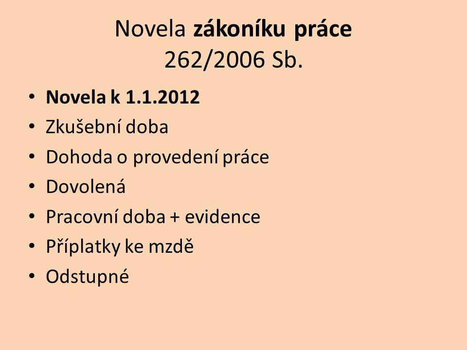 Novela zákoníku práce 262/2006 Sb. • Novela k 1.1.2012 • Zkušební doba • Dohoda o provedení práce • Dovolená • Pracovní doba + evidence • Příplatky ke