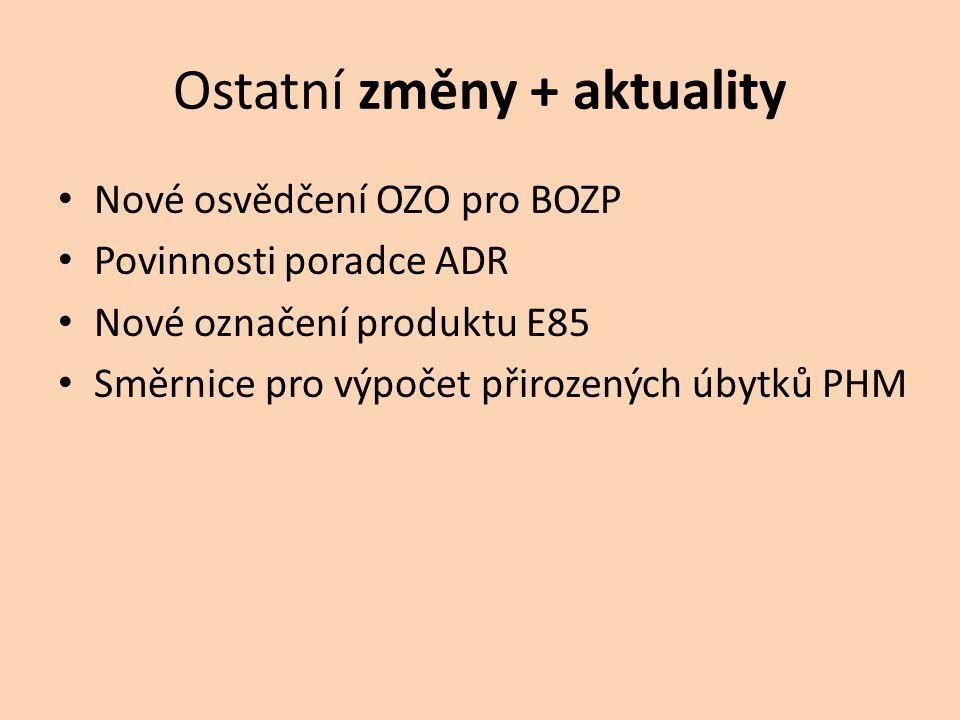 Ostatní změny + aktuality • Nové osvědčení OZO pro BOZP • Povinnosti poradce ADR • Nové označení produktu E85 • Směrnice pro výpočet přirozených úbytků PHM