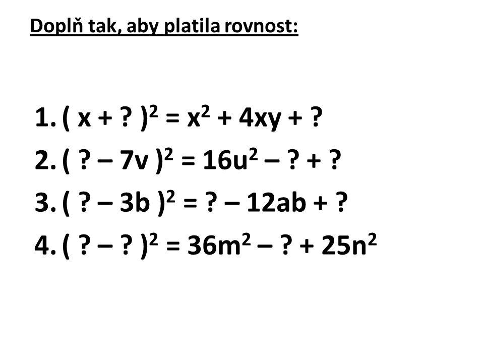 Doplň tak, aby platila rovnost: 1.( x + .) 2 = x 2 + 4xy + .