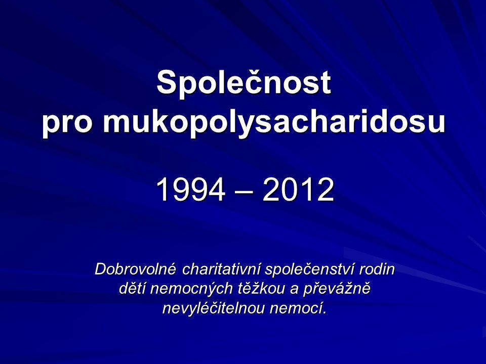 Společnost pro mukopolysacharidosu 1994 – 2012 Dobrovolné charitativní společenství rodin dětí nemocných těžkou a převážně nevyléčitelnou nemocí.