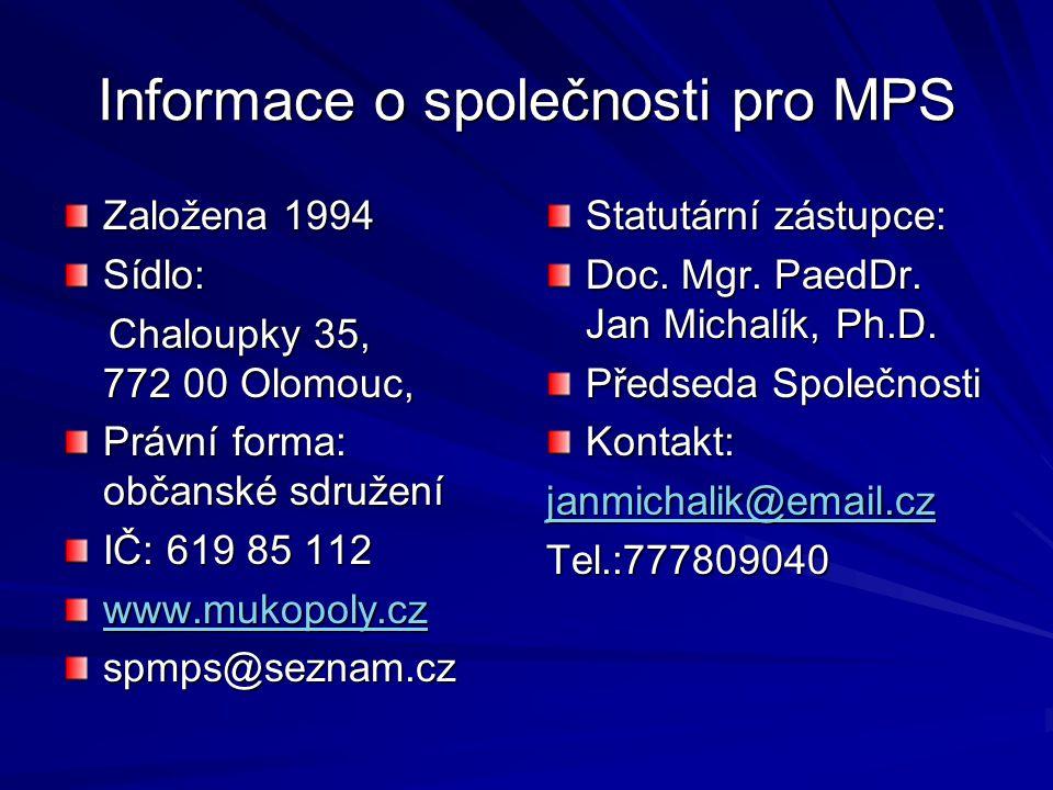 Informace o společnosti pro MPS Založena 1994 Sídlo: Chaloupky 35, 772 00 Olomouc, Chaloupky 35, 772 00 Olomouc, Právní forma: občanské sdružení IČ: 6