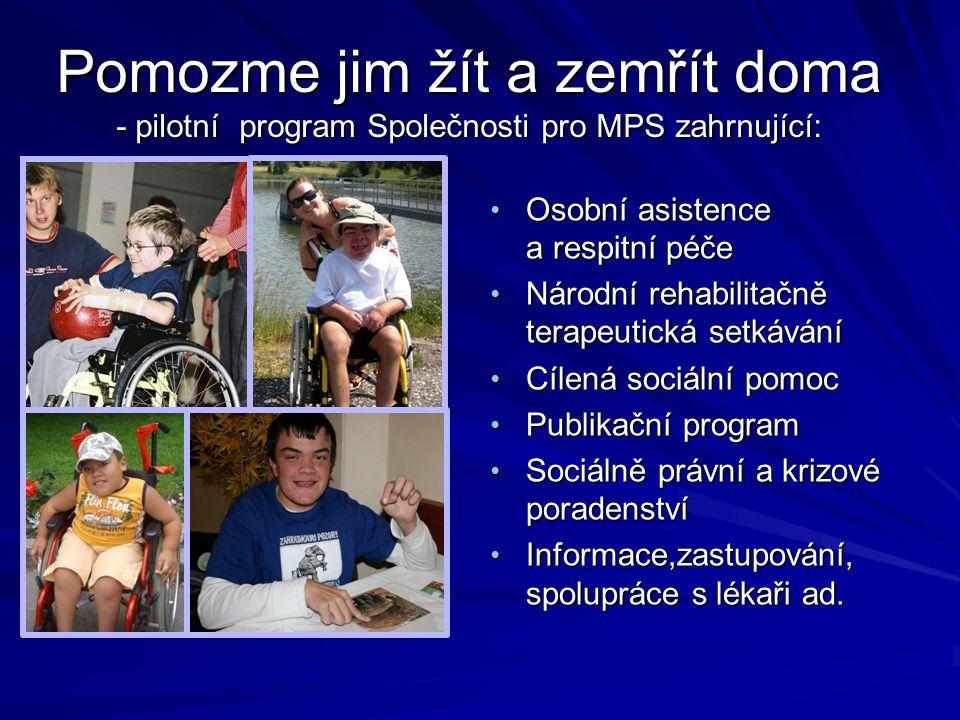 Pomozme jim žít a zemřít doma - pilotní program Společnosti pro MPS zahrnující: • Osobní asistence a respitní péče • Národní rehabilitačně terapeutick