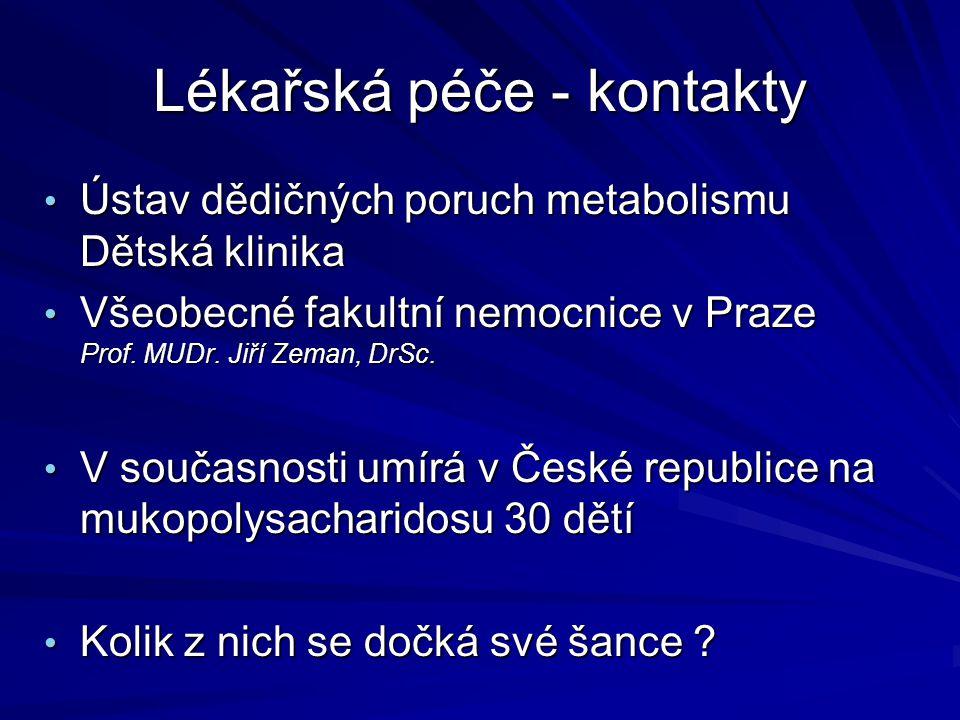 Lékařská péče - kontakty • Ústav dědičných poruch metabolismu Dětská klinika • Všeobecné fakultní nemocnice v Praze Prof. MUDr. Jiří Zeman, DrSc. • V