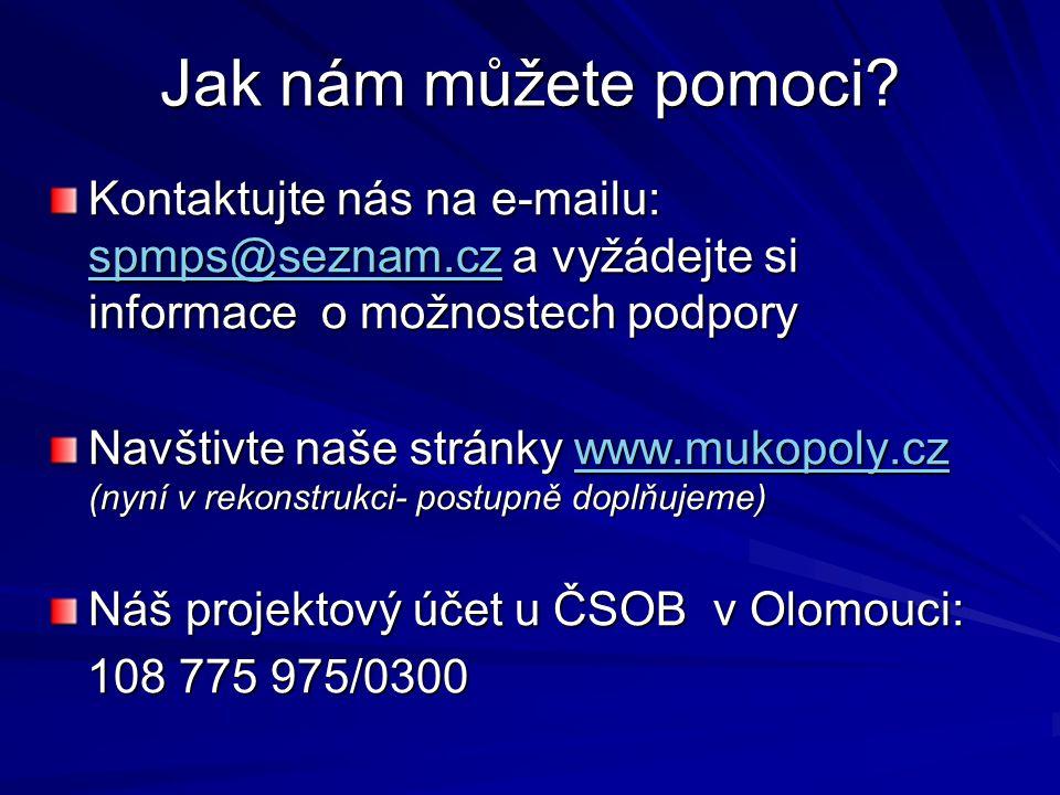 Jak nám můžete pomoci? Kontaktujte nás na e-mailu: spmps@seznam.cz a vyžádejte si informace o možnostech podpory spmps@seznam.cz Navštivte naše stránk
