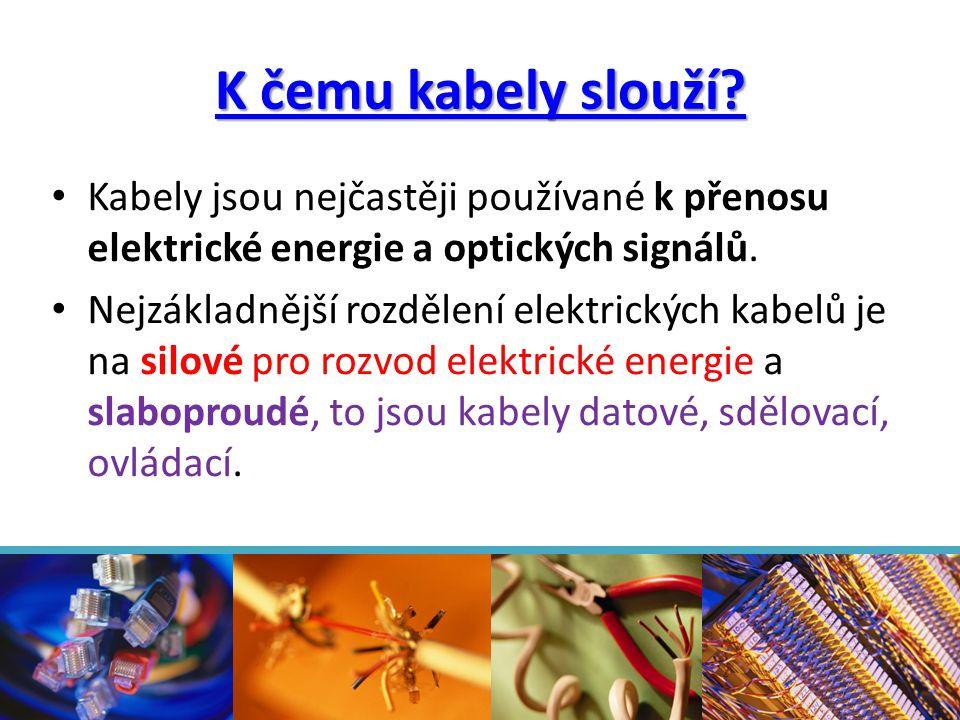 K čemu kabely slouží? • Kabely jsou nejčastěji používané k přenosu elektrické energie a optických signálů. • Nejzákladnější rozdělení elektrických kab