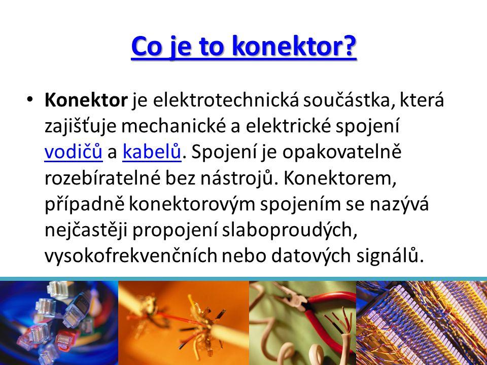 Co je to konektor? • Konektor je elektrotechnická součástka, která zajišťuje mechanické a elektrické spojení vodičů a kabelů. Spojení je opakovatelně