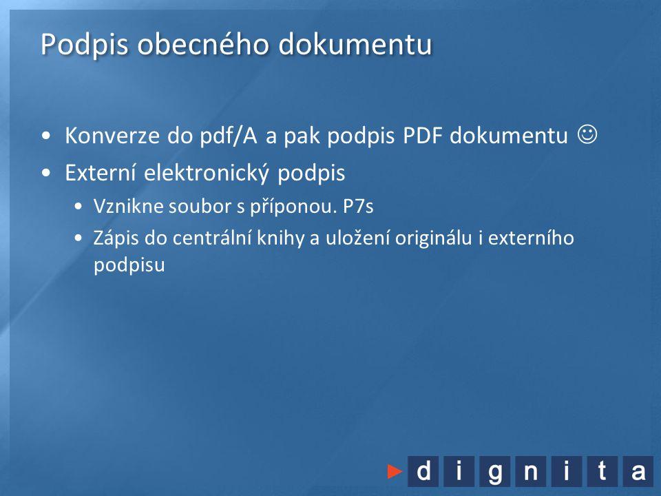 Podpis obecného dokumentu •Konverze do pdf/A a pak podpis PDF dokumentu  •Externí elektronický podpis •Vznikne soubor s příponou. P7s •Zápis do centr