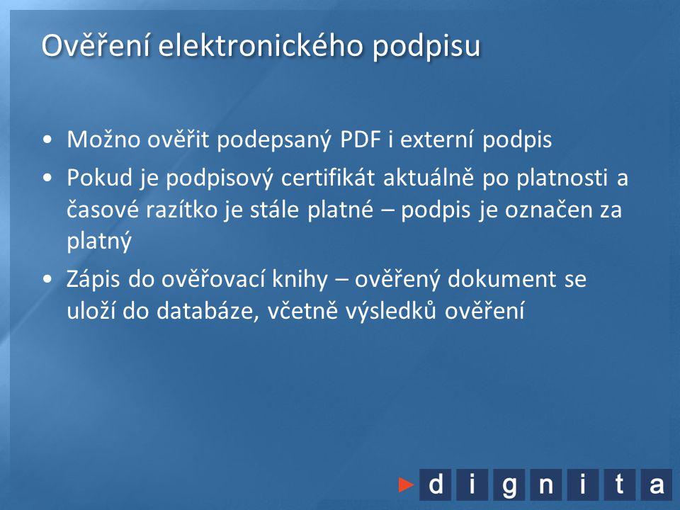 Ověření elektronického podpisu •Možno ověřit podepsaný PDF i externí podpis •Pokud je podpisový certifikát aktuálně po platnosti a časové razítko je s