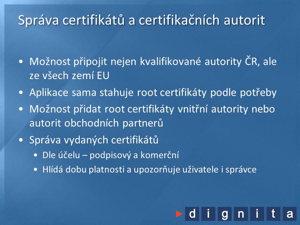 Správa certifikátů a certifikačních autorit •Možnost připojit nejen kvalifikované autority ČR, ale ze všech zemí EU •Aplikace sama stahuje root certifikáty podle potřeby •Možnost přidat root certifikáty vnitřní autority nebo autorit obchodních partnerů •Správa vydaných certifikátů •Dle účelu – podpisový a komerční •Hlídá dobu platnosti a upozorňuje uživatele i správce
