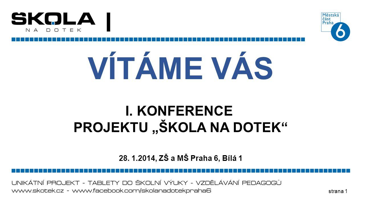 """strana 1 VÍTÁME VÁS I. KONFERENCE PROJEKTU """"ŠKOLA NA DOTEK"""" 28. 1.2014, ZŠ a MŠ Praha 6, Bílá 1"""