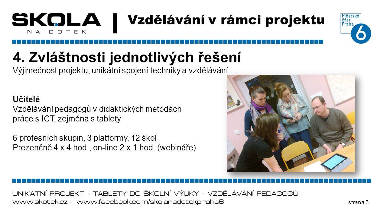 strana 3 Vzdělávání v rámci projektu 4. Zvláštnosti jednotlivých řešení Výjimečnost projektu, unikátní spojení techniky a vzdělávání… Učitelé Vzdělává