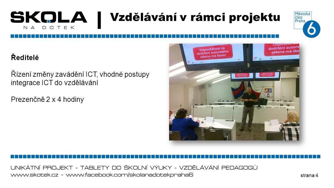 strana 4 Vzdělávání v rámci projektu Ředitelé Řízení změny zavádění ICT, vhodné postupy integrace ICT do vzdělávání Prezenčně 2 x 4 hodiny