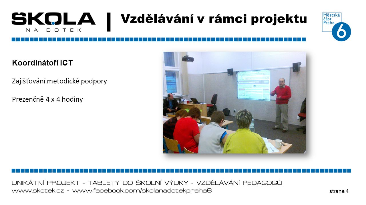 strana 4 Vzdělávání v rámci projektu Koordinátoři ICT Zajišťování metodické podpory Prezenčně 4 x 4 hodiny