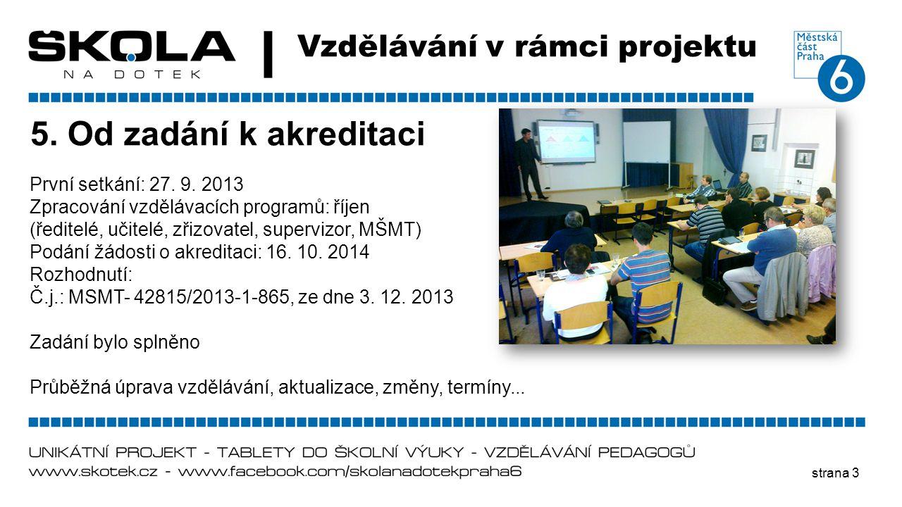 strana 3 Vzdělávání v rámci projektu 5. Od zadání k akreditaci První setkání: 27. 9. 2013 Zpracování vzdělávacích programů: říjen (ředitelé, učitelé,