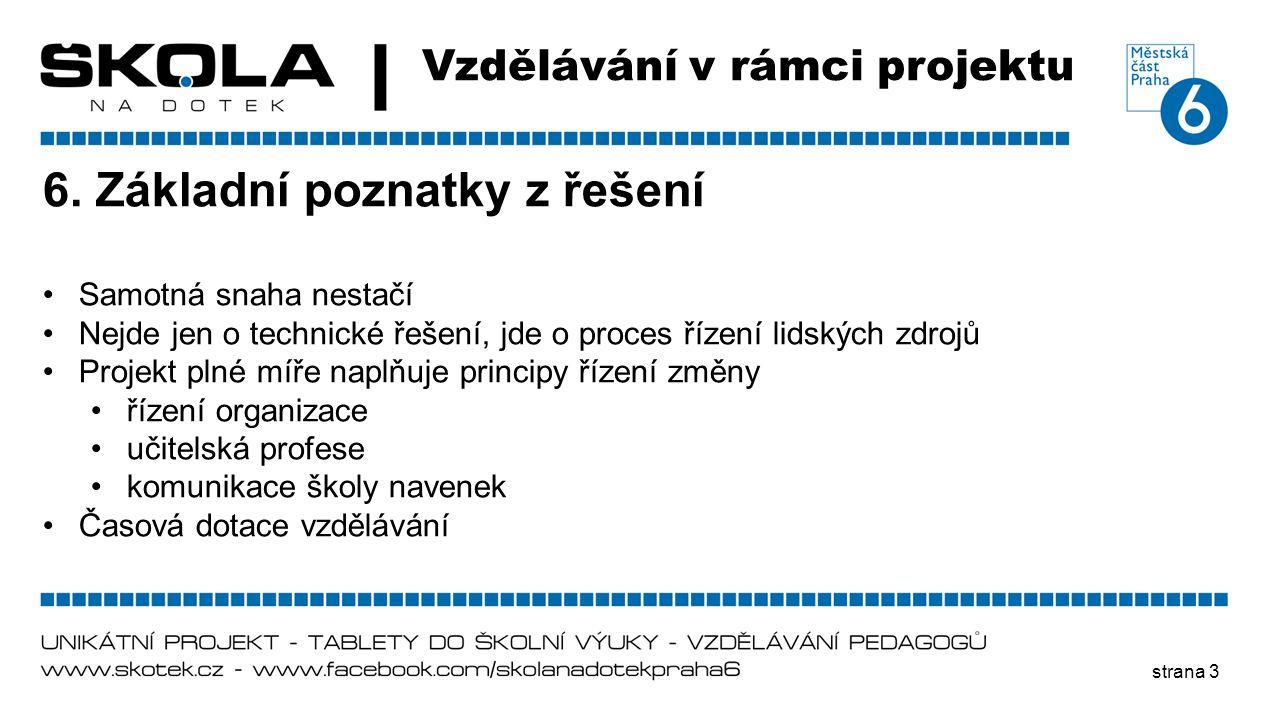 strana 3 Vzdělávání v rámci projektu 6. Základní poznatky z řešení •Samotná snaha nestačí •Nejde jen o technické řešení, jde o proces řízení lidských