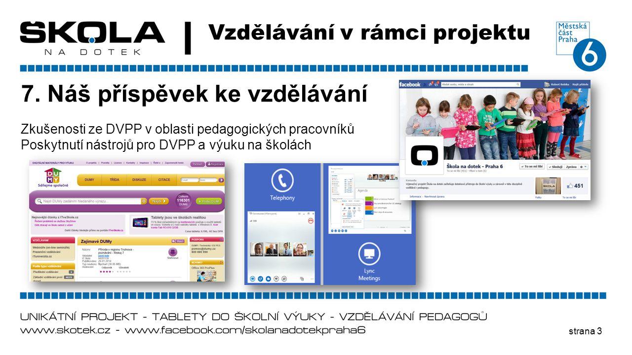 strana 3 Vzdělávání v rámci projektu 7. Náš příspěvek ke vzdělávání Zkušenosti ze DVPP v oblasti pedagogických pracovníků Poskytnutí nástrojů pro DVPP