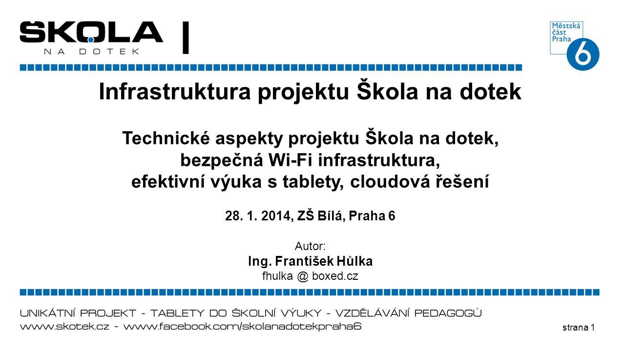 strana 1 Infrastruktura projektu Škola na dotek Technické aspekty projektu Škola na dotek, bezpečná Wi-Fi infrastruktura, efektivní výuka s tablety, c