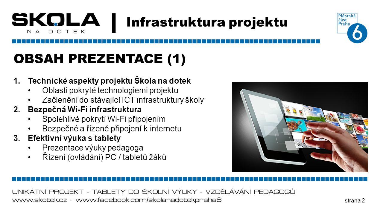strana 2 Infrastruktura projektu OBSAH PREZENTACE (1) 1.Technické aspekty projektu Škola na dotek •Oblasti pokryté technologiemi projektu •Začlenění d