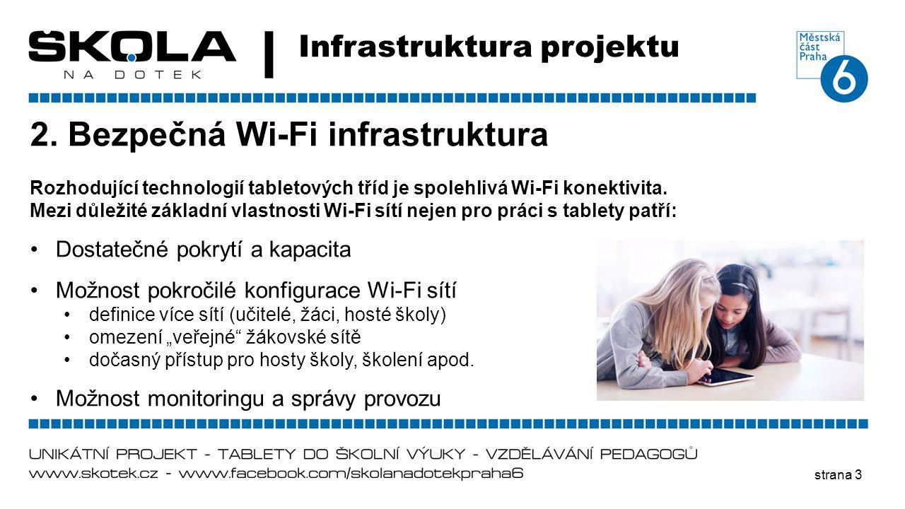 strana 3 Infrastruktura projektu 2. Bezpečná Wi-Fi infrastruktura Rozhodující technologií tabletových tříd je spolehlivá Wi-Fi konektivita. Mezi důlež