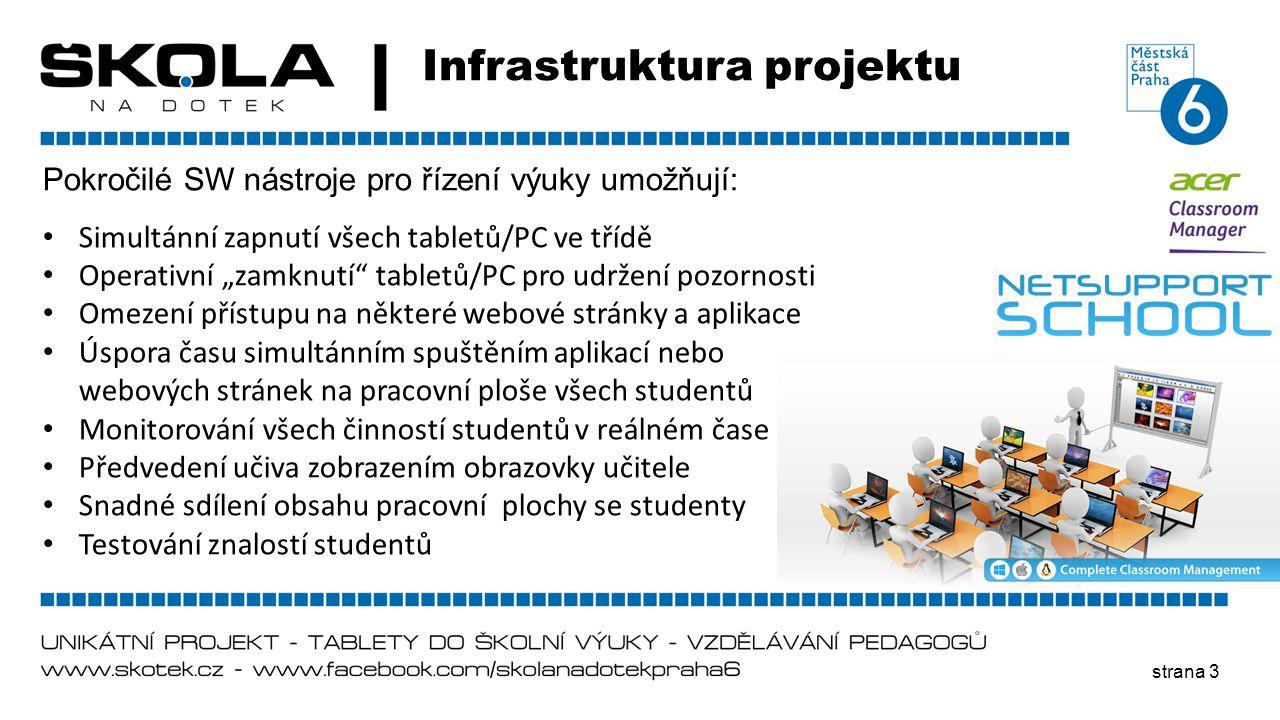 """strana 3 Infrastruktura projektu Pokročilé SW nástroje pro řízení výuky umožňují: • Simultánní zapnutí všech tabletů/PC ve třídě • Operativní """"zamknut"""