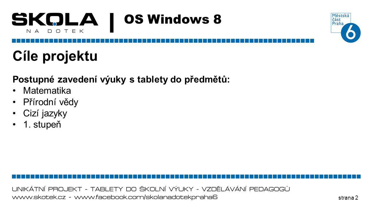strana 2 OS Windows 8 Cíle projektu Postupné zavedení výuky s tablety do předmětů: •Matematika •Přírodní vědy •Cizí jazyky •1. stupeň