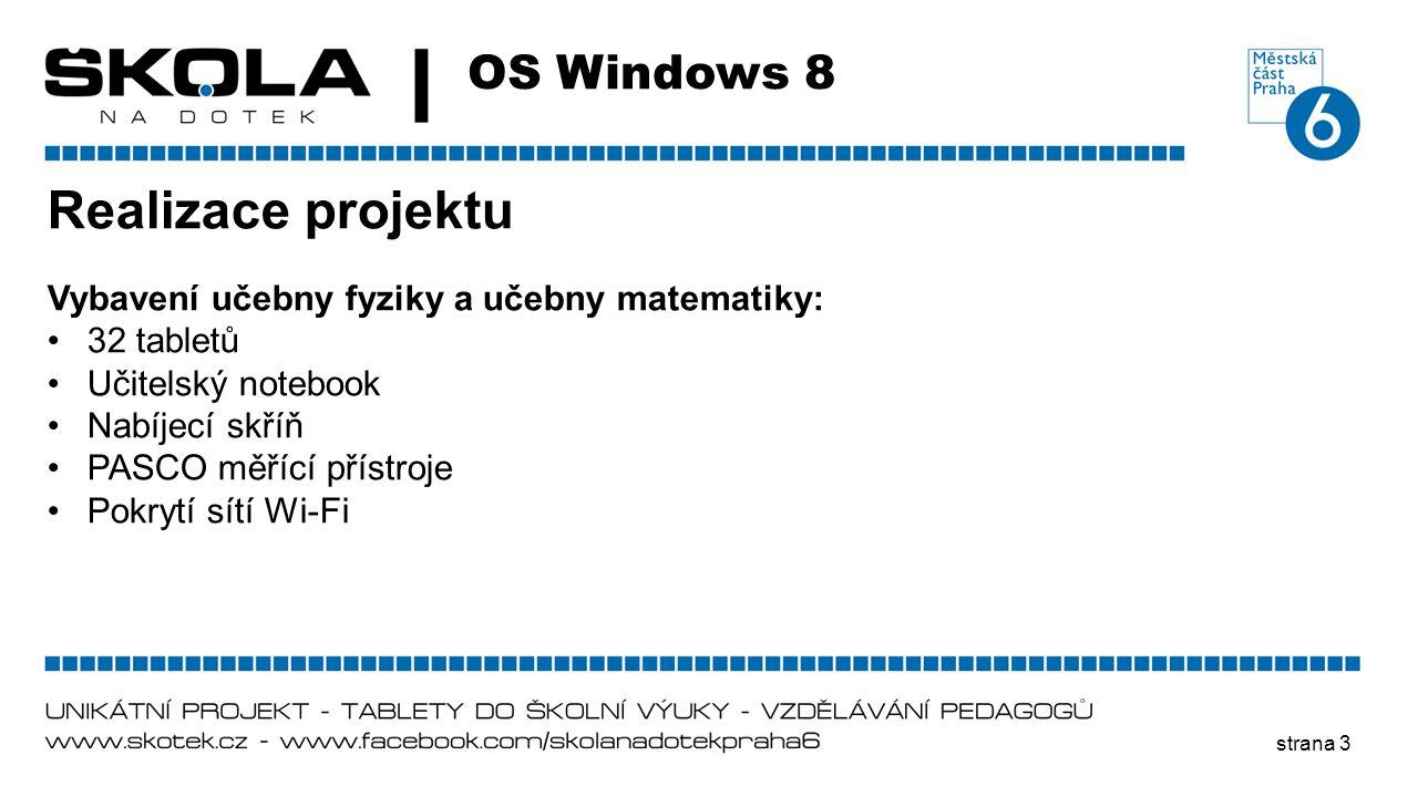 strana 3 OS Windows 8 Realizace projektu Vybavení učebny fyziky a učebny matematiky: •32 tabletů •Učitelský notebook •Nabíjecí skříň •PASCO měřící pří