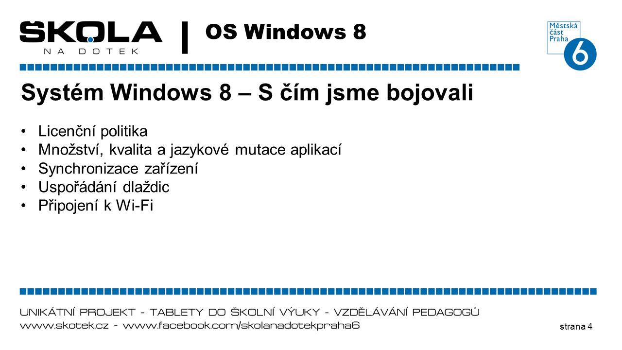 strana 4 OS Windows 8 Systém Windows 8 – S čím jsme bojovali •Licenční politika •Množství, kvalita a jazykové mutace aplikací •Synchronizace zařízení