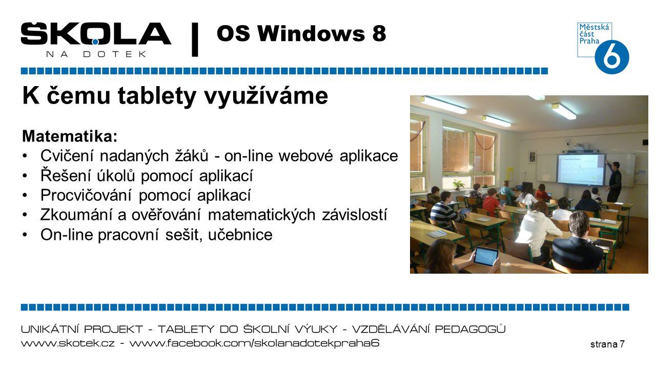 strana 7 OS Windows 8 K čemu tablety využíváme Matematika: •Cvičení nadaných žáků - on-line webové aplikace •Řešení úkolů pomocí aplikací •Procvičován