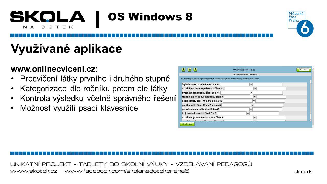 strana 8 OS Windows 8 Využívané aplikace www.onlinecviceni.cz: •Procvičení látky prvního i druhého stupně •Kategorizace dle ročníku potom dle látky •K