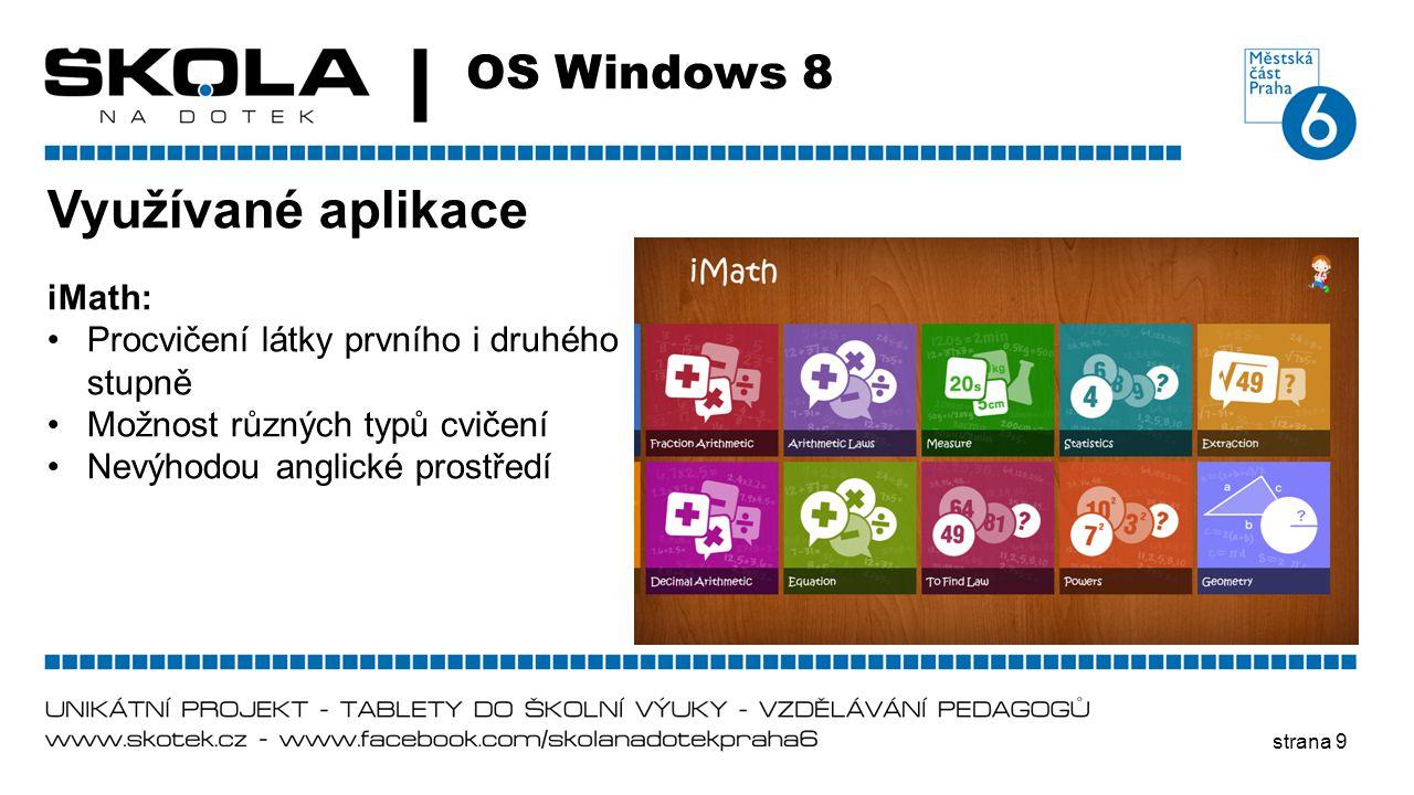 strana 9 OS Windows 8 Využívané aplikace iMath: •Procvičení látky prvního i druhého stupně •Možnost různých typů cvičení •Nevýhodou anglické prostředí